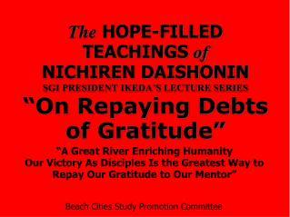 The HOPE-FILLED TEACHINGS of NICHIREN DAISHONIN SGI PRESIDENT IKEDA S LECTURE SERIES  On Repaying Debts of Gratitude