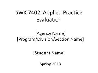 SWK 7402. Applied Practice Evaluation