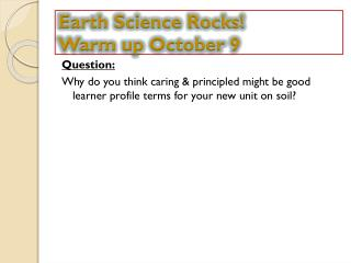 Earth Science Rocks! Warm up October  9