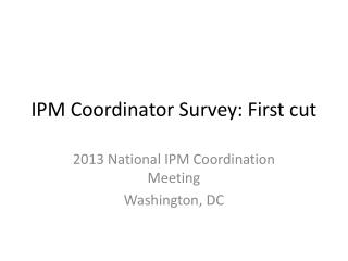 IPM Coordinator Survey: First cut