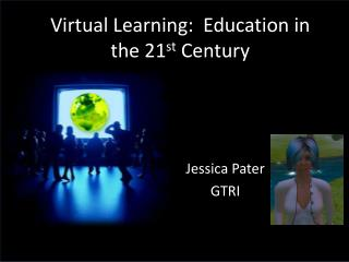 Virtual Learning:  Education in the 21 st  Century