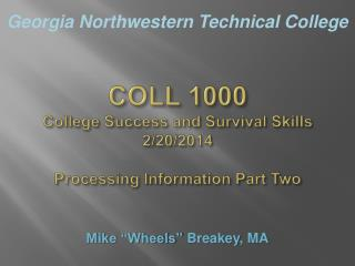 COLL 1000 College Success and Survival Skills 2/20/2014 Processing  Information Part Two