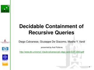 Decidable Containment of Recursive Queries