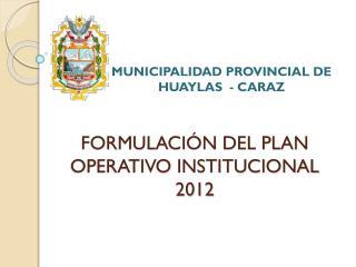 FORMULACIÓN DEL PLAN OPERATIVO INSTITUCIONAL 2012