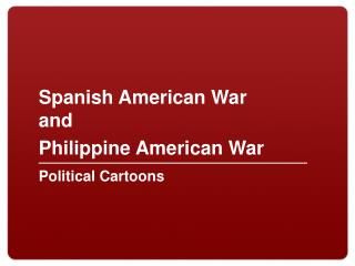 Spanish American War and  Philippine American War