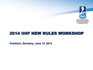 2014 IIHF NEW RULES WORKSHOP