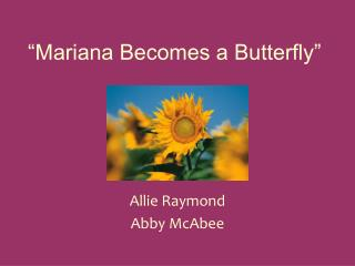 """Mariana Becomes a Butterfly"""