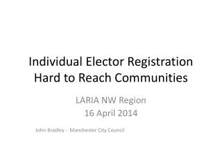 Individual Elector Registration Hard to Reach Communities