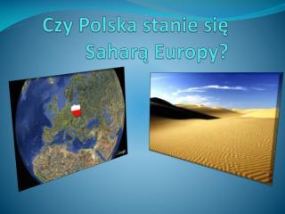 Czy Polska stanie się Saharą Europy?
