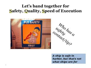Let's band together for S afety,  Q uality,  S peed of Execution