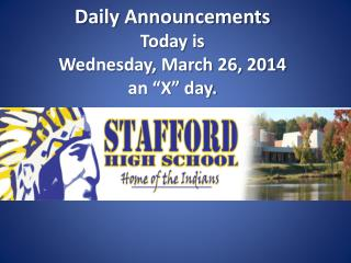 "Daily Announcements  Today is  Wednes day , March  26,  2014 an ""X"" day."