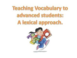 Teaching Vocabulary  to advanced students : A lexical  approach .