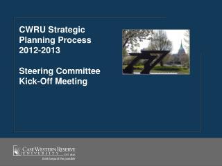 CWRU Strategic Planning Process 2012-2013 Steering Committee  Kick-Off Meeting