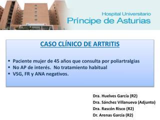 Dra. Huelves García (R2) Dra. Sánchez Villanueva (Adjunto) Dra. Rascón Risco (R2)