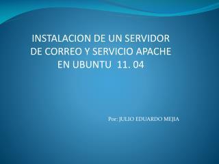 INSTALACION DE UN SERVIDOR DE CORREO Y SERVICIO APACHE EN UBUNTU  11. 04