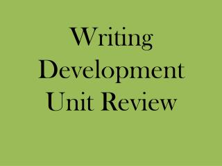 Writing Development Unit Review