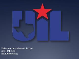 University Interscholastic League ( 512) 471-5883  uiltexas
