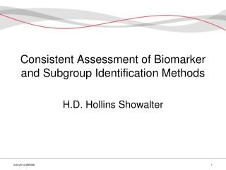 Consistent Assessment of Biomarker and Subgroup Identification  Methods H.D. Hollins  Showalter