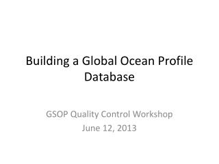 Building a Global Ocean Profile Database