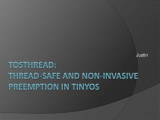 TOSThread :  Thread-safe and non-invasive preemption in  tinyos