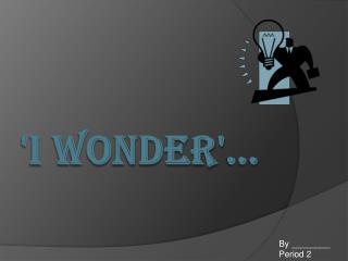 'I Wonder' �