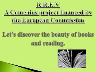 R.R.E.V  A Comenius  project financed  by the  European  Commission