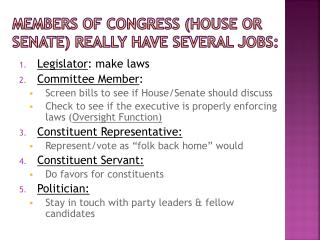 Members of congress (house or senate) really have several jobs: