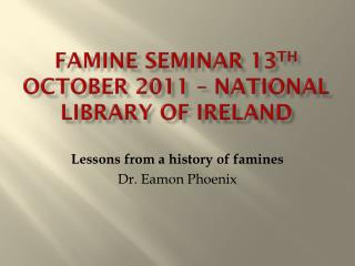 Famine Seminar 13 th O ctober 2011 – National Library of  ireland