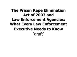 The Prison Rape Elimination Act of 2003 and Law Enforcement Agencies: What Every Law Enforcement  Executive Needs to Kno