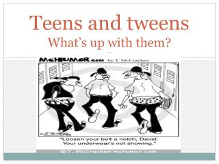 Teens and  tweens What's up with them?