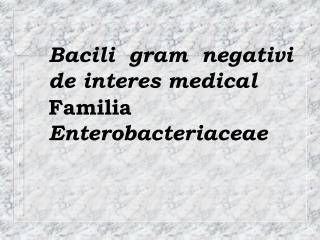 Bacili gram negativi de interes medical Familia Enterobacteriaceae