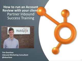 How to run an  Account  R eview  with your  client :  Partner Inbound Success Training