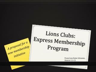 Lions Clubs:                 Express Membership  Program