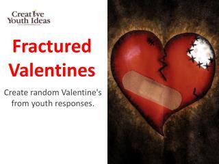 Fractured Valentines