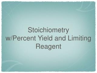 Stoichiometry w /Percent  Yield and Limiting Reagent