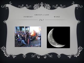 Group 6 list foment                            wane