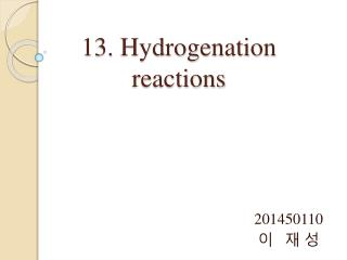 13. Hydrogenation  reactions