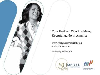 Tom Becker –Vice President, Recruiting, North America twitter/charlottetom comsys