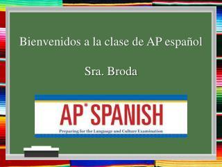 Bienvenidos a la clase de AP  español  Sra .  Broda