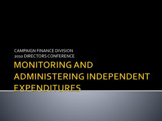MONITORING AND ADMINISTERING INDEPENDENT EXPENDITURES