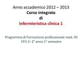 Anno  accademico  2012 – 2013 Corso  integrato  di  Infermieristica  clinica 1