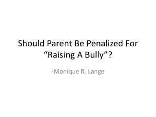 "Should Parent Be Penalized For ""Raising A Bully""?"