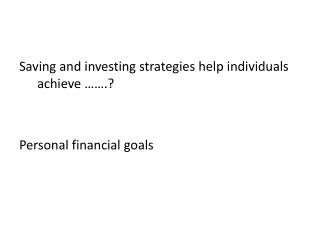 Saving  and investing strategies help individuals achieve  …….? Personal financial goals