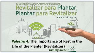 Palestra 4:  The  importance  of Rest in the Life of the Planter ( Revitalizer )