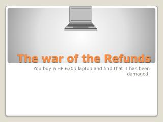 The war of the Refunds