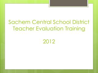 Sachem Central School District Teacher Evaluation  Training 2012
