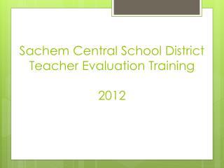 Sachem Central School District Teacher Evaluation  Training 2012