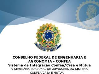 CONSELHO FEDERAL DE ENGENHARIA E AGRONOMIA - CONFEA  Sistema de Integração Confea/Crea e Mútua