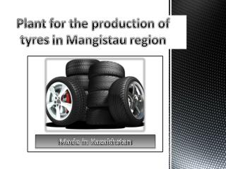 Plant for the production of  tyres  in  Mangistau  region