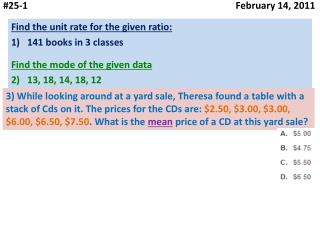 Find the unit rate for the given ratio: 141 books in 3 classes Find the mode of the given data